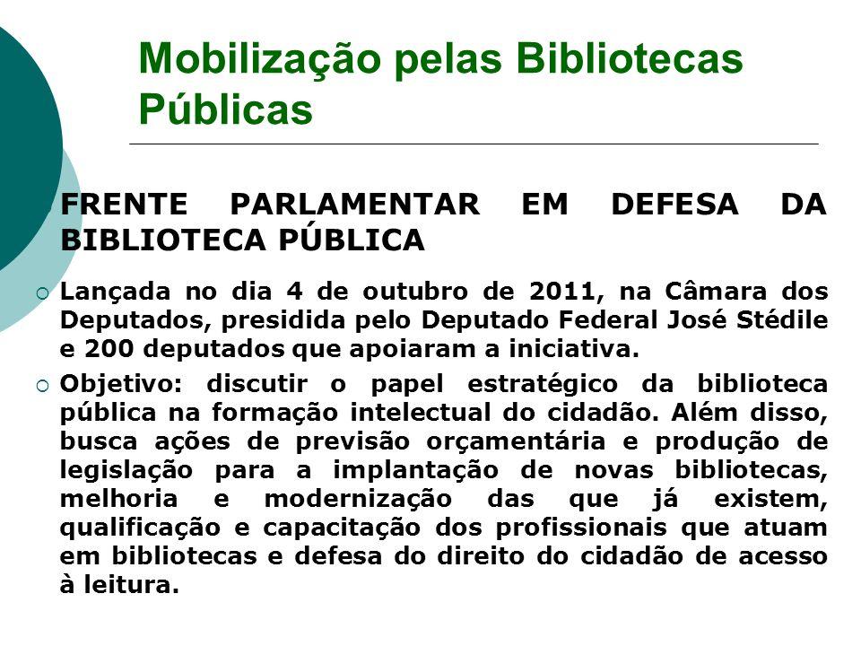 FRENTE PARLAMENTAR EM DEFESA DA BIBLIOTECA PÚBLICA Lançada no dia 4 de outubro de 2011, na Câmara dos Deputados, presidida pelo Deputado Federal José