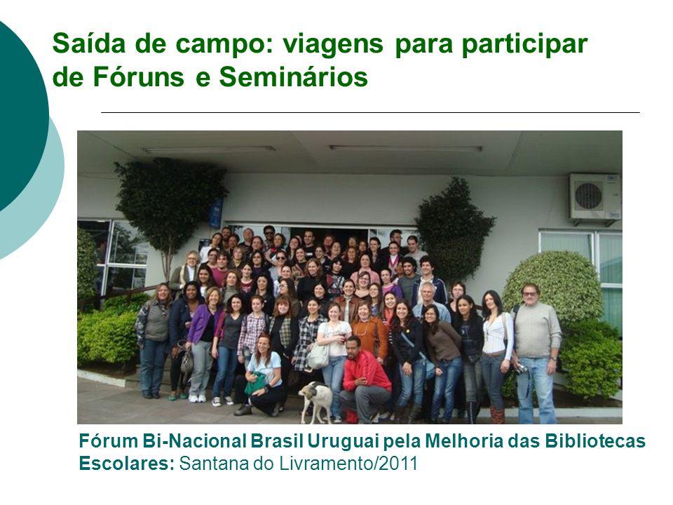 Saída de campo: viagens para participar de Fóruns e Seminários Fórum Bi-Nacional Brasil Uruguai pela Melhoria das Bibliotecas Escolares: Santana do Li