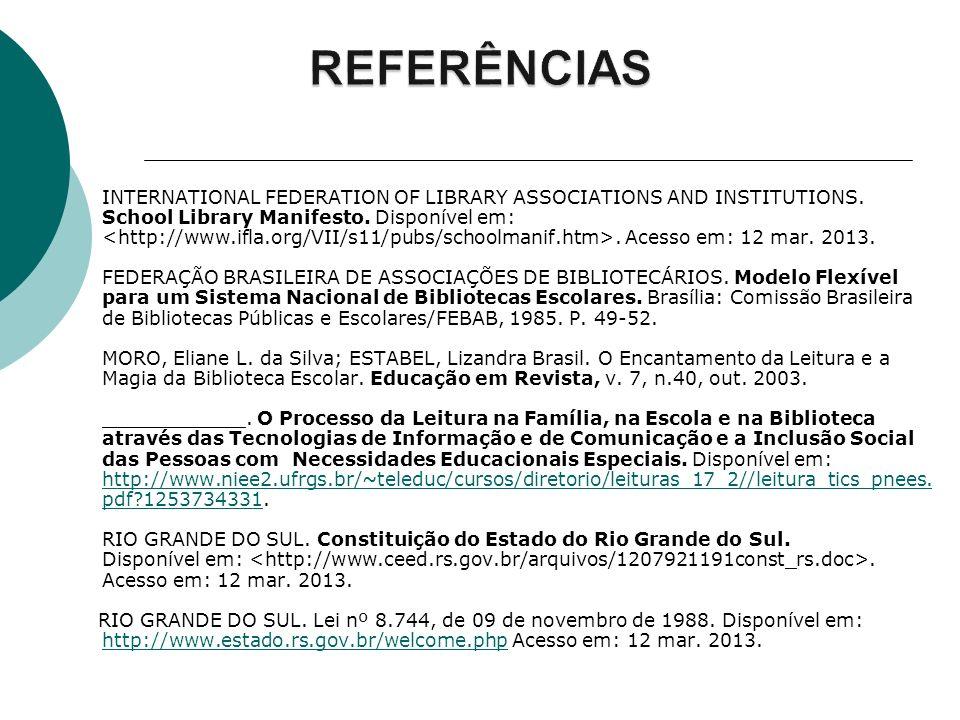 INTERNATIONAL FEDERATION OF LIBRARY ASSOCIATIONS AND INSTITUTIONS. School Library Manifesto. Disponível em:. Acesso em: 12 mar. 2013. FEDERAÇÃO BRASIL