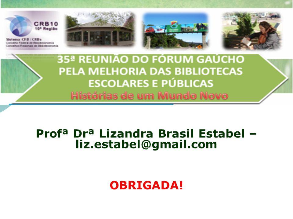 Profª Drª Lizandra Brasil Estabel – liz.estabel@gmail.com OBRIGADA!