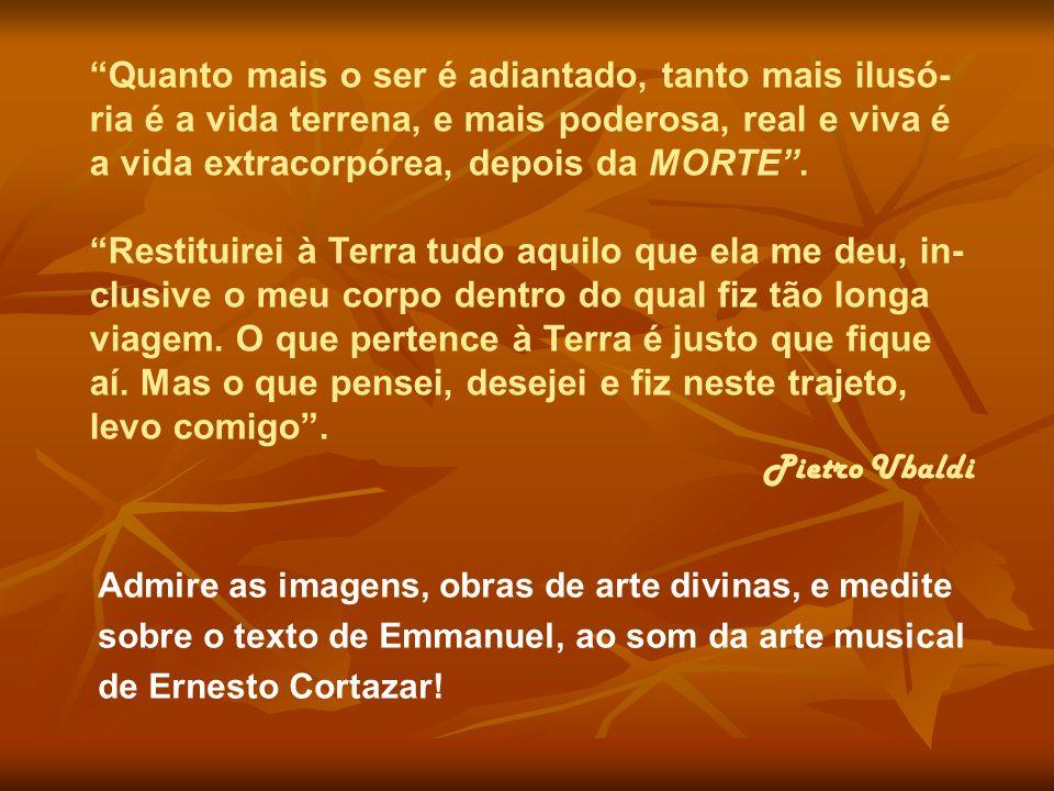 Admire as imagens, obras de arte divinas, e medite sobre o texto de Emmanuel, ao som da arte musical de Ernesto Cortazar.