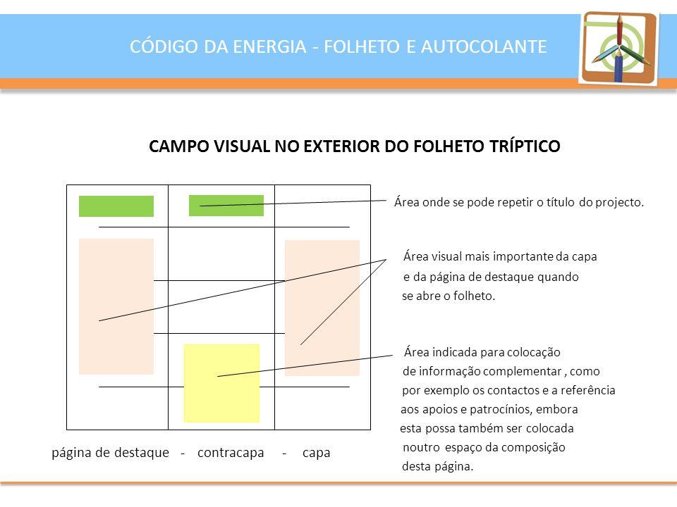CAMPO VISUAL NO EXTERIOR DO FOLHETO TRÍPTICO Área onde se pode repetir o título do projecto.