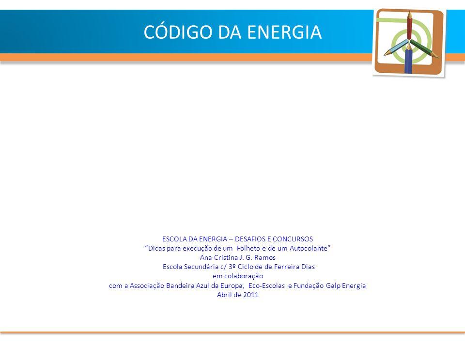 ESCOLA DA ENERGIA – DESAFIOS E CONCURSOS Dicas para execução de um Folheto e de um Autocolante Ana Cristina J.