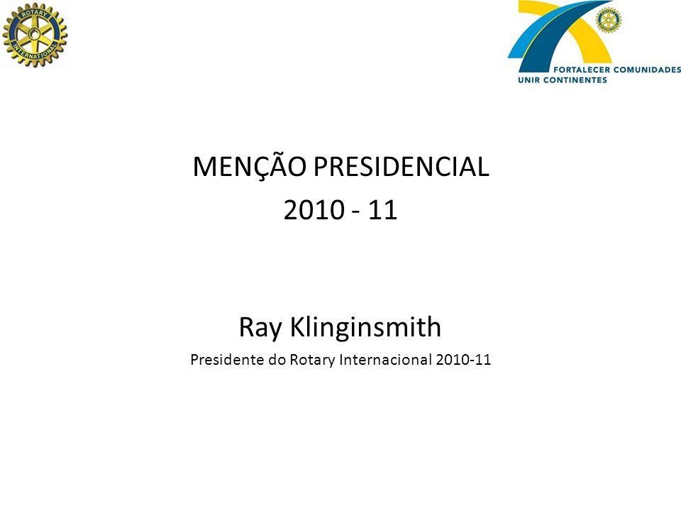 MENÇÃO PRESIDENCIAL 2010 - 11 Ray Klinginsmith Presidente do Rotary Internacional 2010-11