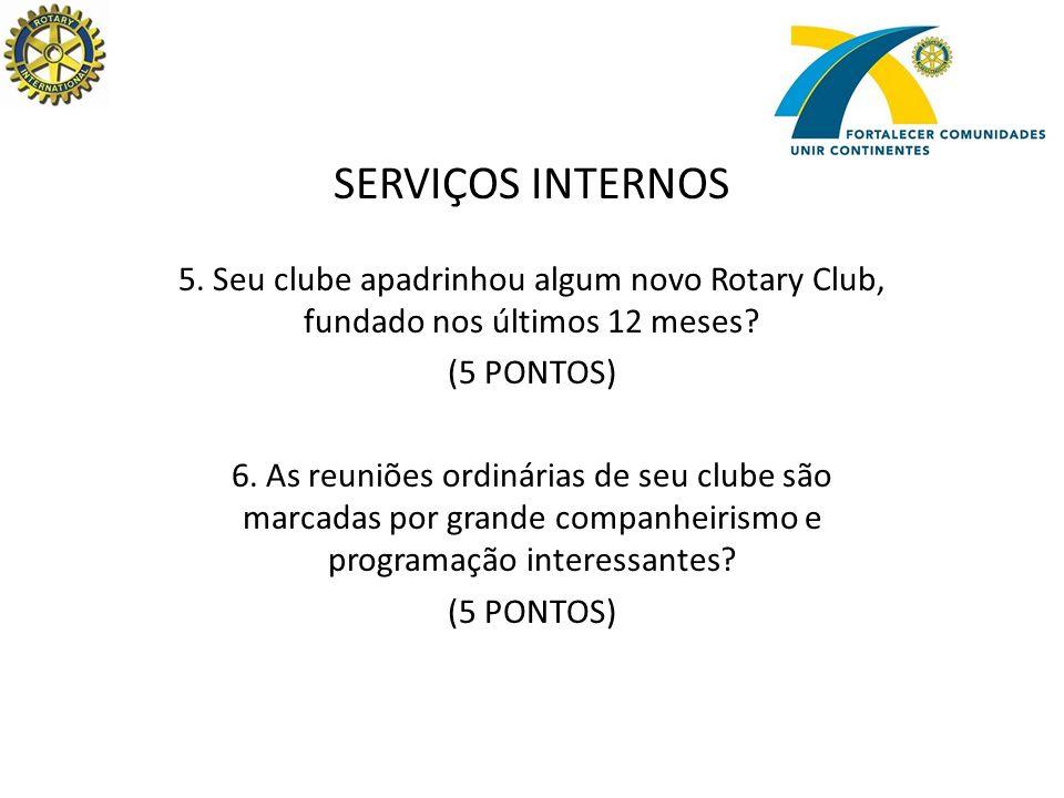 SERVIÇOS INTERNOS 5. Seu clube apadrinhou algum novo Rotary Club, fundado nos últimos 12 meses.