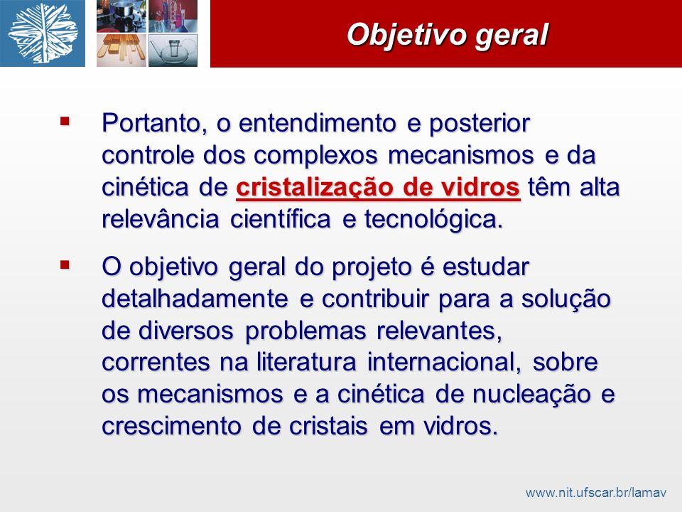 www.nit.ufscar.br/lamav Objetivo geral Portanto, o entendimento e posterior controle dos complexos mecanismos e da cinética de cristalização de vidros