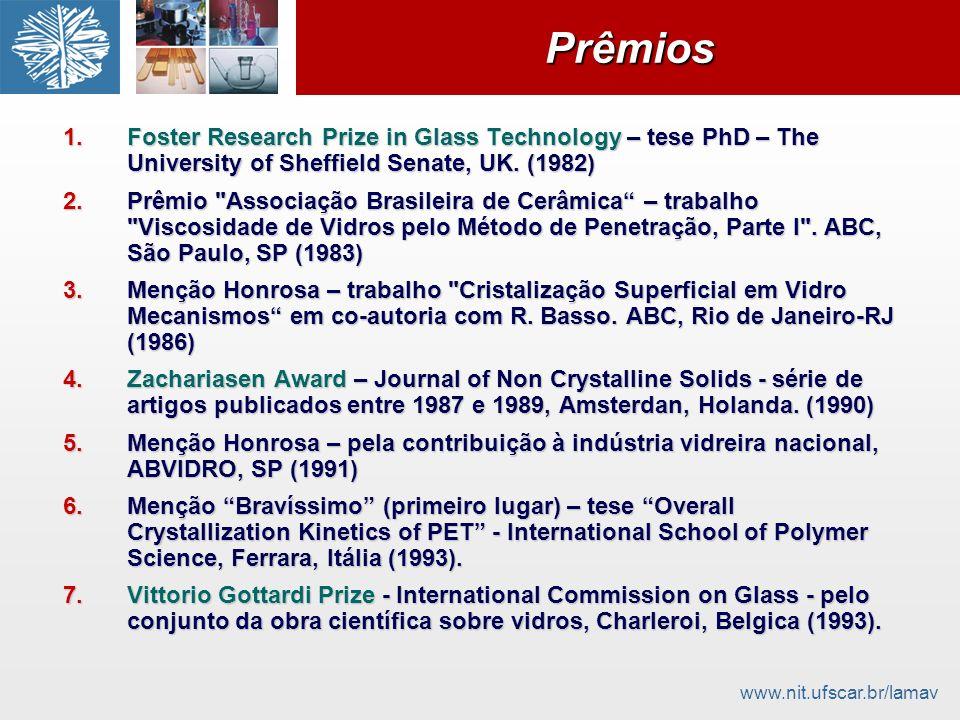 www.nit.ufscar.br/lamavPrêmiosPrêmios 1.Foster Research Prize in Glass Technology – tese PhD – The University of Sheffield Senate, UK. (1982) 2.Prêmio