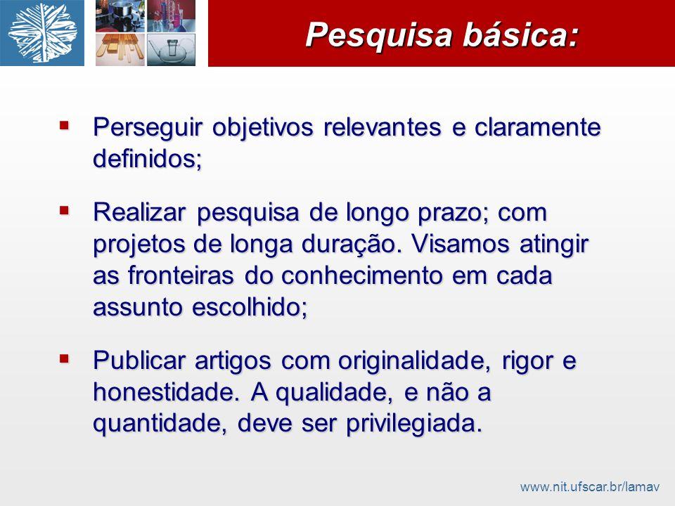 www.nit.ufscar.br/lamav Pesquisa básica: Perseguir objetivos relevantes e claramente definidos; Perseguir objetivos relevantes e claramente definidos;
