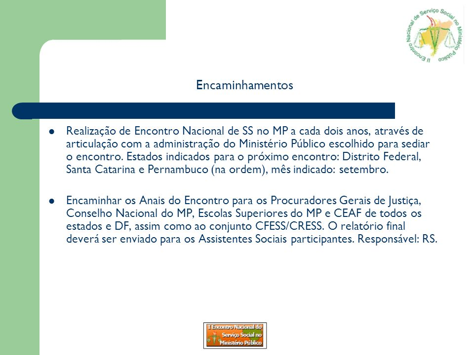 Encaminhamentos Realização de Encontro Nacional de SS no MP a cada dois anos, através de articulação com a administração do Ministério Público escolhi