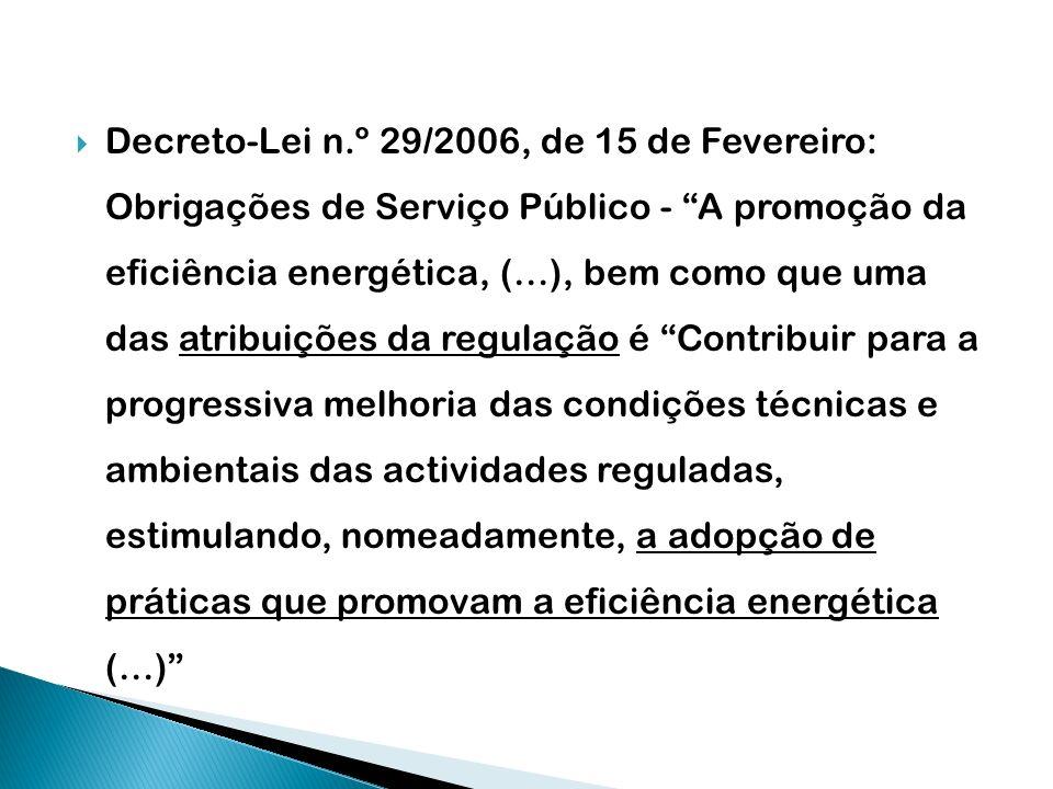 Decreto-Lei n.º 29/2006, de 15 de Fevereiro: Obrigações de Serviço Público - A promoção da eficiência energética, (…), bem como que uma das atribuiçõe