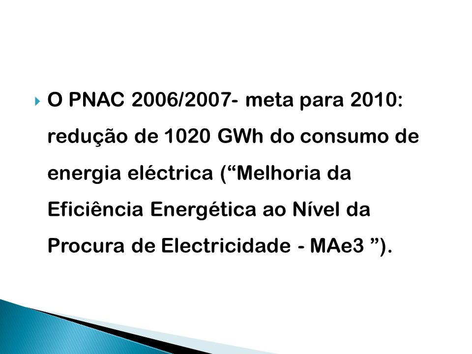 O PNAC 2006/2007- meta para 2010: redução de 1020 GWh do consumo de energia eléctrica (Melhoria da Eficiência Energética ao Nível da Procura de Electr