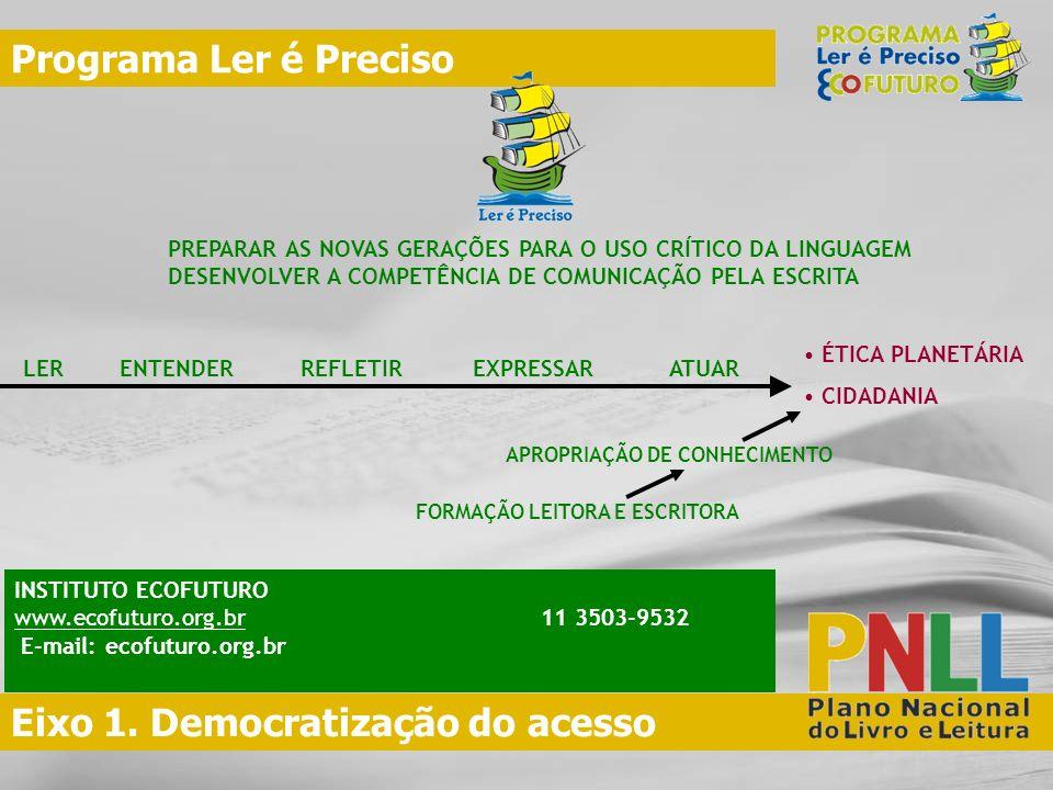 Eixo 1. Democratização do acesso Programa Ler é Preciso PREPARAR AS NOVAS GERAÇÕES PARA O USO CRÍTICO DA LINGUAGEM DESENVOLVER A COMPETÊNCIA DE COMUNI