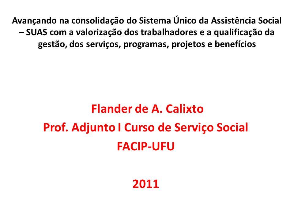 Avançando na consolidação do Sistema Único da Assistência Social – SUAS com a valorização dos trabalhadores e a qualificação da gestão, dos serviços, programas, projetos e benefícios Flander de A.