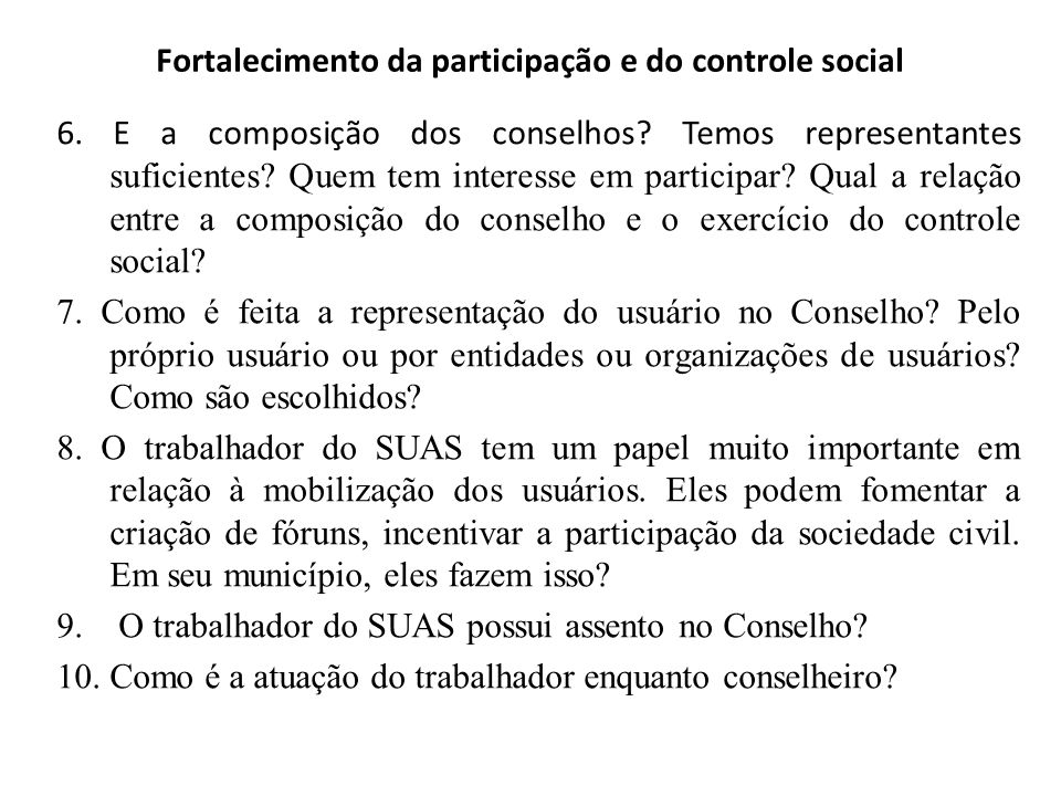 Fortalecimento da participação e do controle social 1. Como os conselhos contribuíram e contribuem para maior participação do usuário, bem como de tod