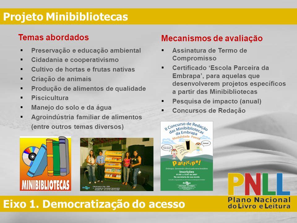 Eixo 1. Democratização do acesso Projeto Minibibliotecas Temas abordados Preservação e educação ambiental Cidadania e cooperativismo Cultivo de hortas