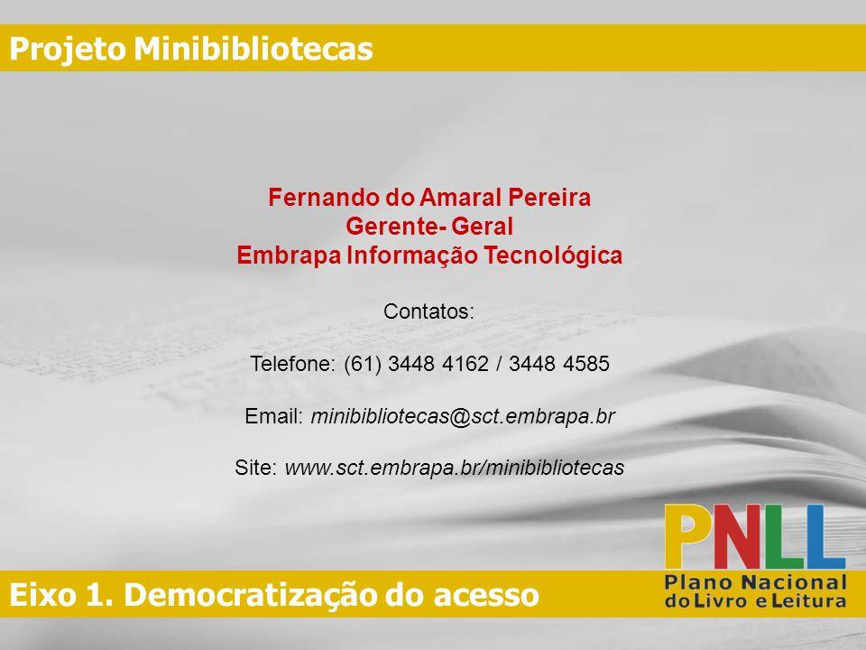 Eixo 1. Democratização do acesso Projeto Minibibliotecas Fernando do Amaral Pereira Gerente- Geral Embrapa Informação Tecnológica Contatos: Telefone:
