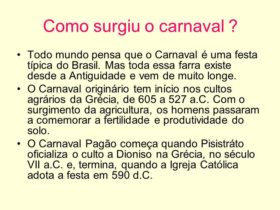 Como surgiu o carnaval ? Todo mundo pensa que o Carnaval é uma festa típica do Brasil. Mas toda essa farra existe desde a Antiguidade e vem de muito l