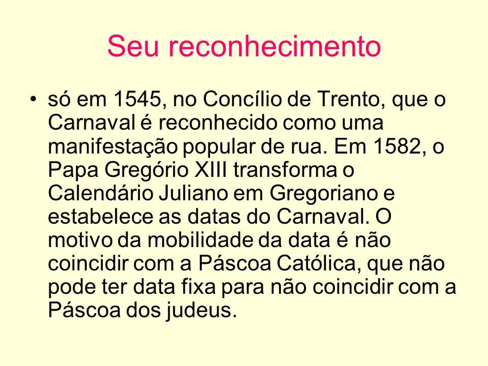 Seu reconhecimento só em 1545, no Concílio de Trento, que o Carnaval é reconhecido como uma manifestação popular de rua. Em 1582, o Papa Gregório XIII