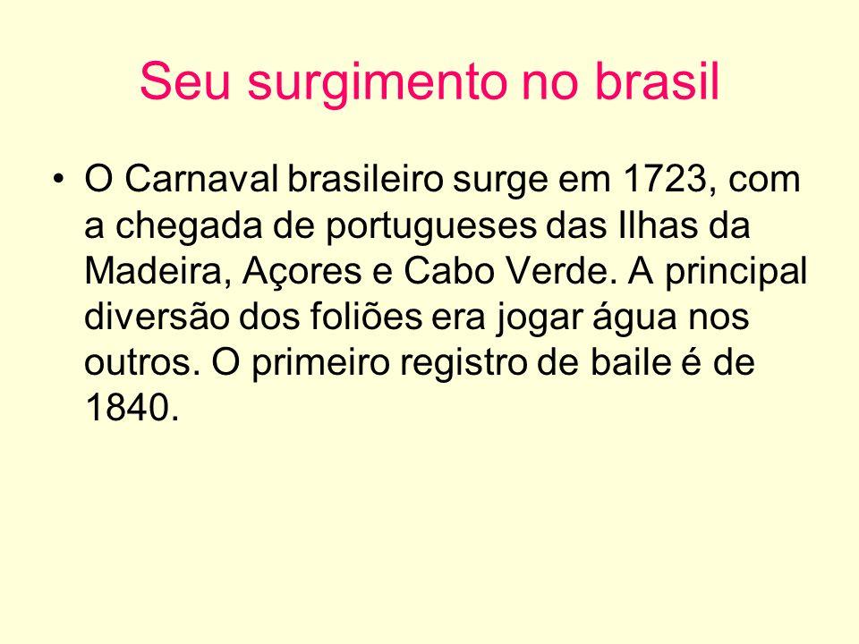 Seu surgimento no brasil O Carnaval brasileiro surge em 1723, com a chegada de portugueses das Ilhas da Madeira, Açores e Cabo Verde. A principal dive
