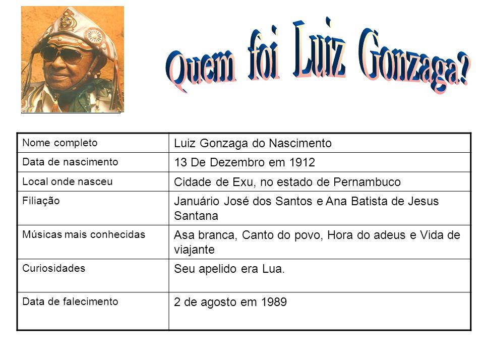 Nome completo Luiz Gonzaga do Nascimento Data de nascimento 13 De Dezembro em 1912 Local onde nasceu Cidade de Exu, no estado de Pernambuco Filiação J