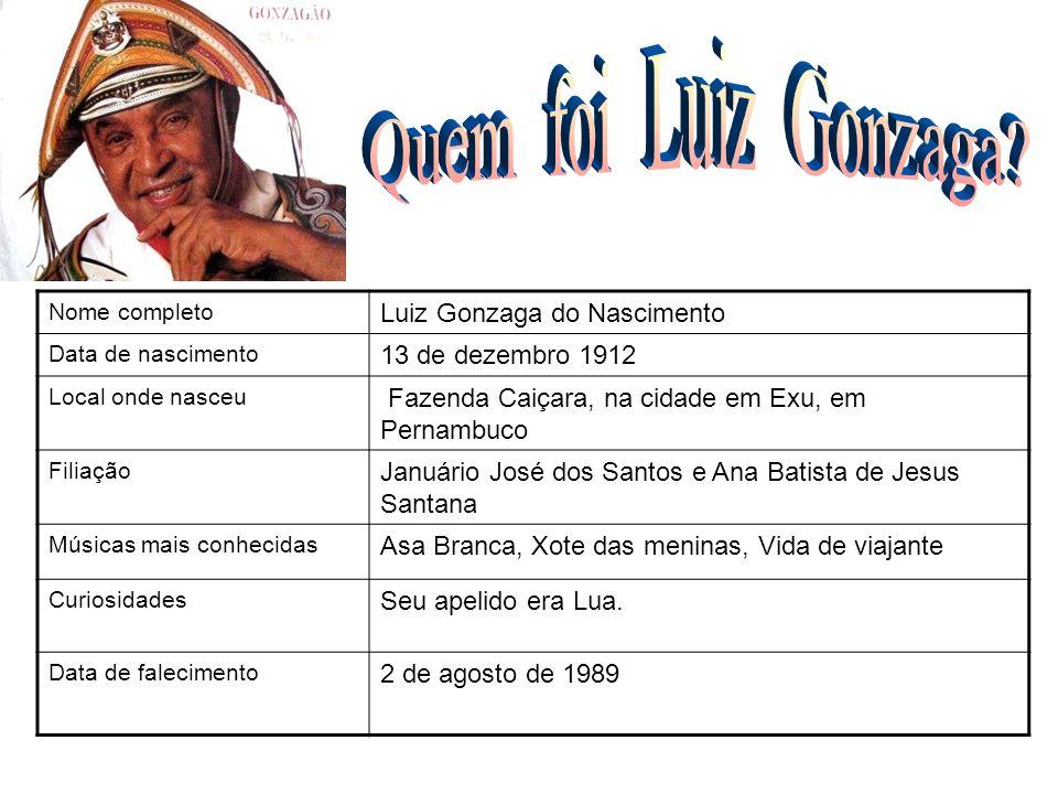 Nome completo Luiz Gonzaga do Nascimento Data de nascimento 13 de dezembro 1912 Local onde nasceu Fazenda Caiçara, na cidade em Exu, em Pernambuco Fil