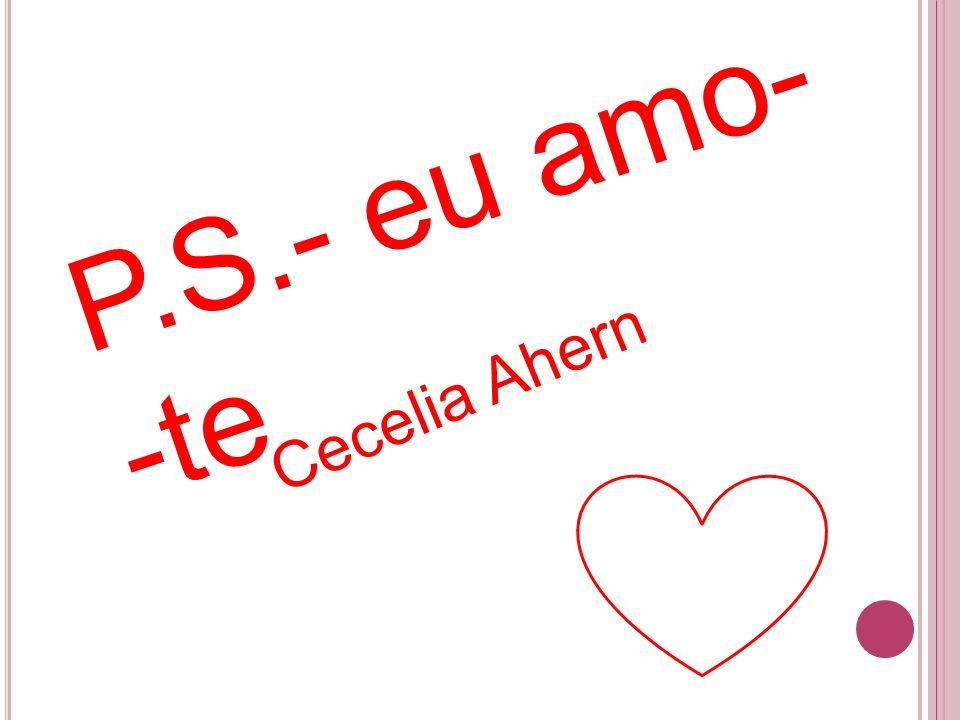 P.S.- eu amo- -te Cecelia Ahern