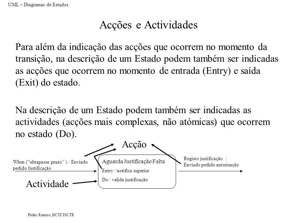 Pedro Ramos, DCTI/ISCTE Acções e Actividades Para além da indicação das acções que ocorrem no momento da transição, na descrição de um Estado podem ta