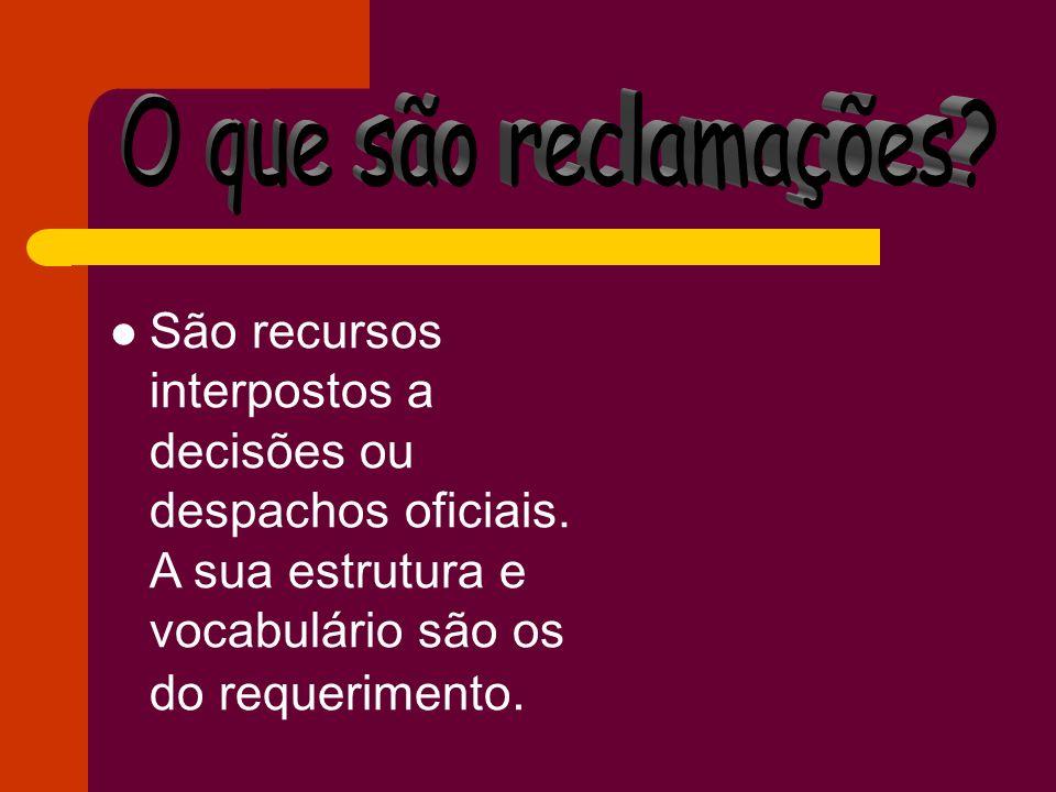 São recursos interpostos a decisões ou despachos oficiais. A sua estrutura e vocabulário são os do requerimento.