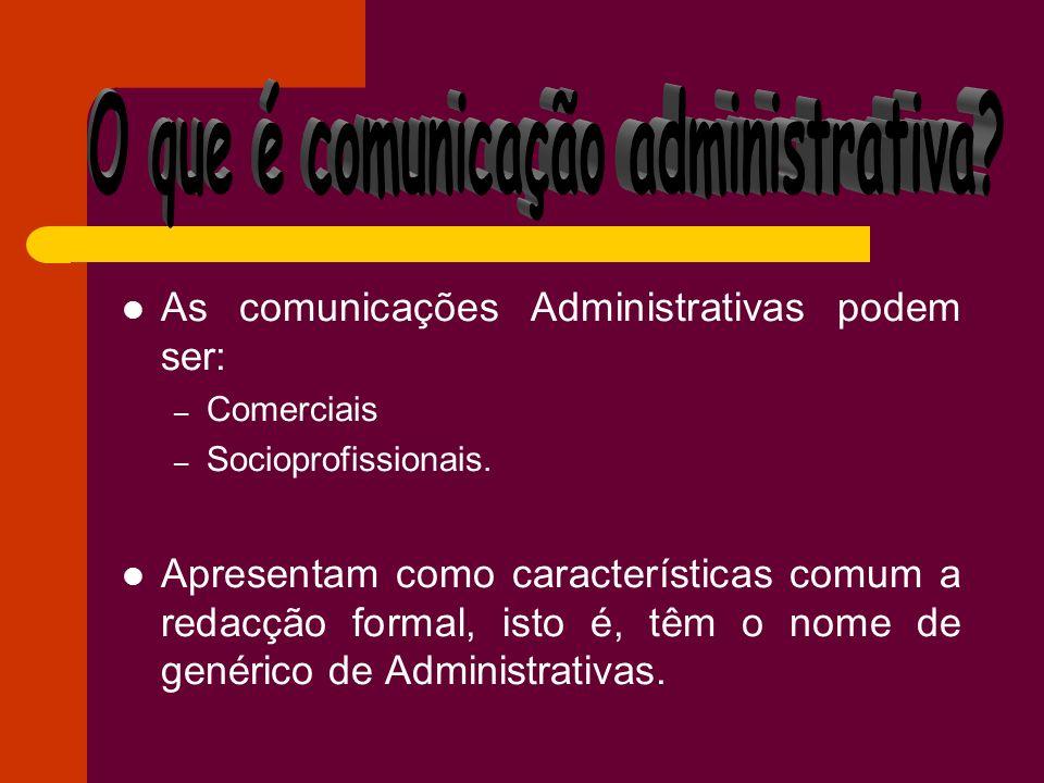 As comunicações Administrativas podem ser: – Comerciais – Socioprofissionais. Apresentam como características comum a redacção formal, isto é, têm o n