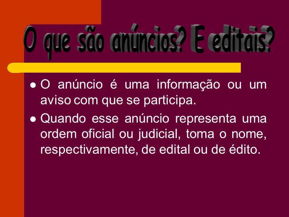 O anúncio é uma informação ou um aviso com que se participa. Quando esse anúncio representa uma ordem oficial ou judicial, toma o nome, respectivament