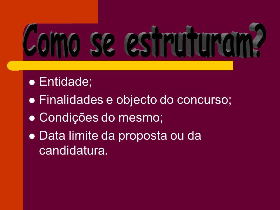 Entidade; Finalidades e objecto do concurso; Condições do mesmo; Data limite da proposta ou da candidatura.