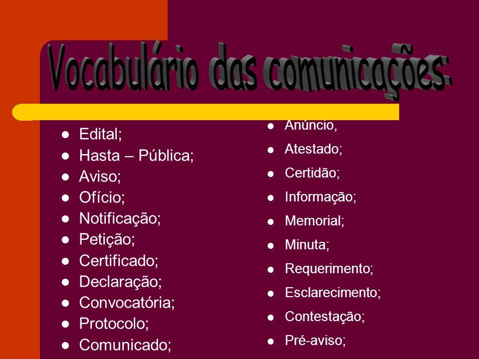 Edital; Hasta – Pública; Aviso; Ofício; Notificação; Petição; Certificado; Declaração; Convocatória; Protocolo; Comunicado; Anúncio, Atestado; Certidã