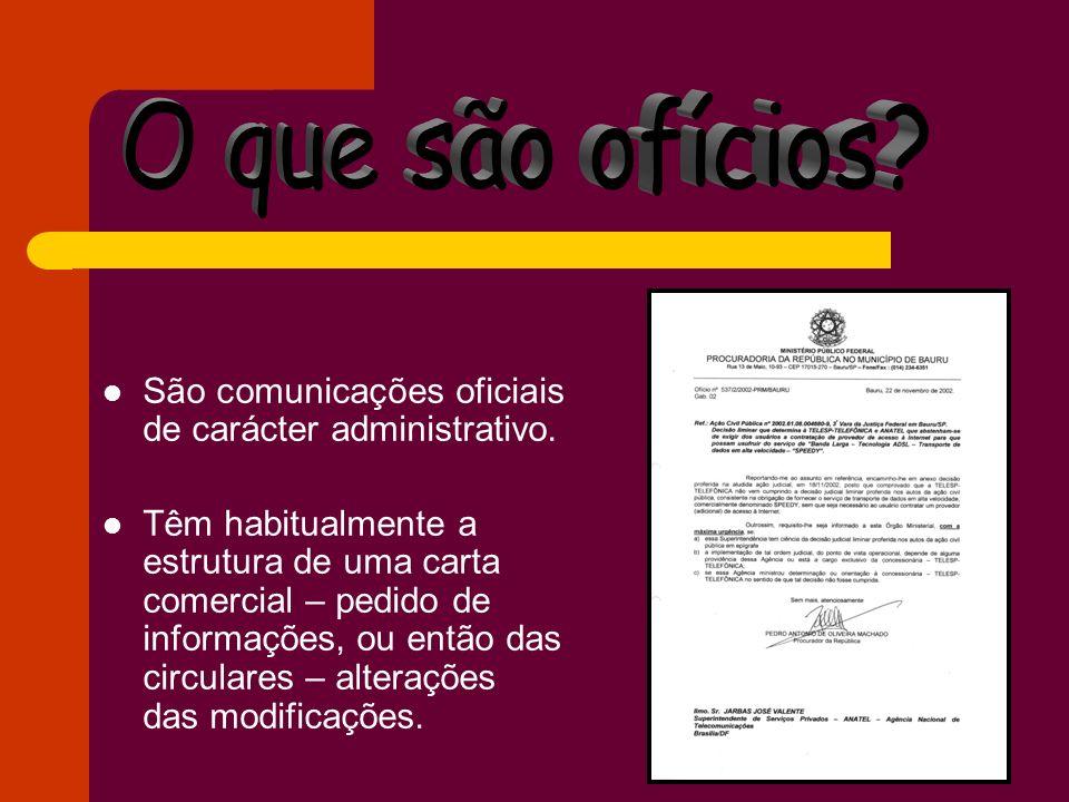 São comunicações oficiais de carácter administrativo. Têm habitualmente a estrutura de uma carta comercial – pedido de informações, ou então das circu