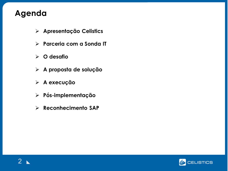 Agenda 2 Apresentação Celistics Parceria com a Sonda IT O desafio A proposta de solução A execução Pós-implementação Reconhecimento SAP