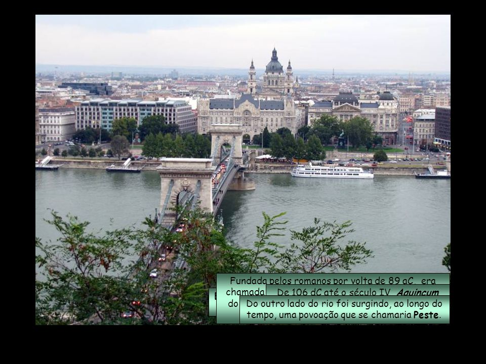Budapeste, localizada às margens do rio Danúbio, é a maior cidade e a capital da Hungria.