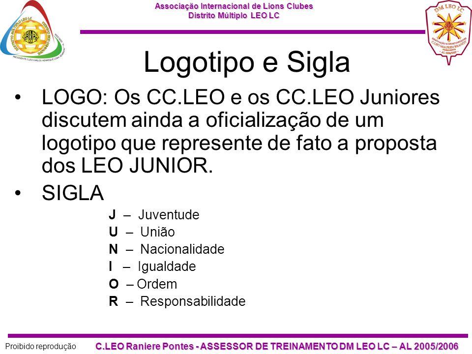 Associação Internacional de Lions Clubes Distrito Múltiplo LEO LC Proibido reprodução C.LEO Raniere Pontes - ASSESSOR DE TREINAMENTO DM LEO LC – AL 2005/2006 Alguns Logotipos usados pelos LEO JUNIOR