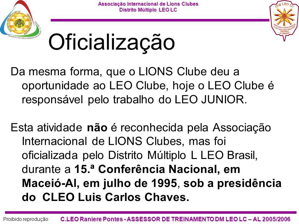 Associação Internacional de Lions Clubes Distrito Múltiplo LEO LC Proibido reprodução C.LEO Raniere Pontes - ASSESSOR DE TREINAMENTO DM LEO LC – AL 2005/2006 COMO FUNCIONA UM LEO CLUBE JÚNIOR.