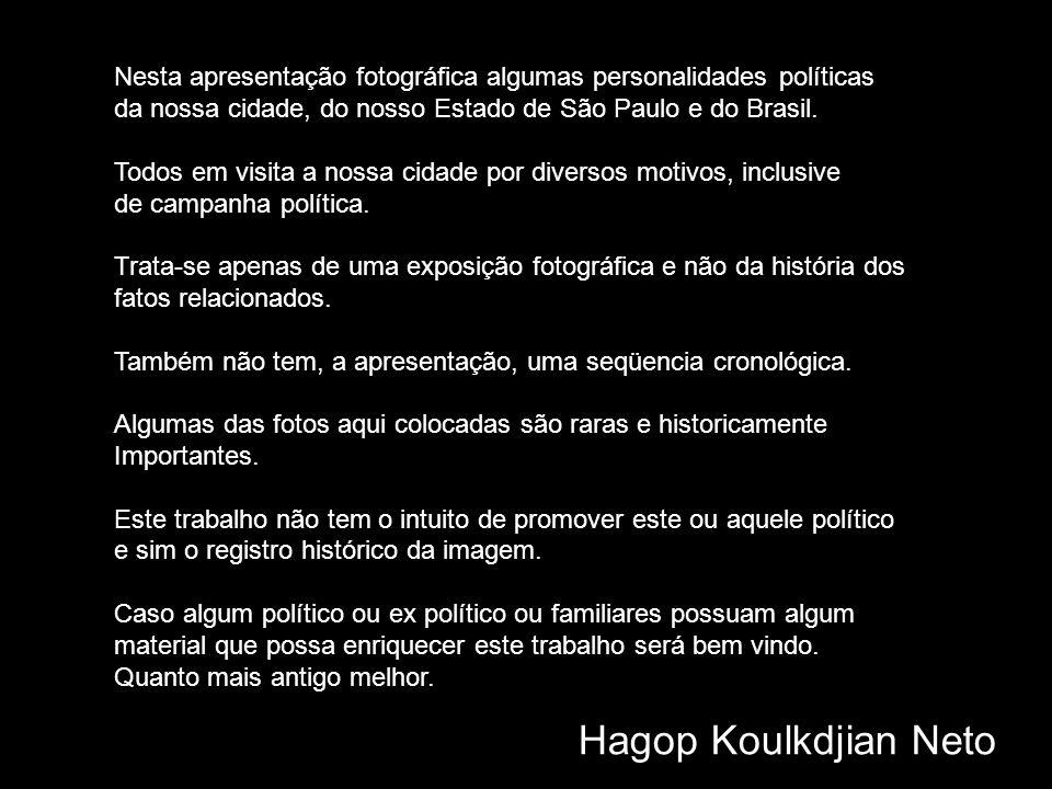 Nesta apresentação fotográfica algumas personalidades políticas da nossa cidade, do nosso Estado de São Paulo e do Brasil.