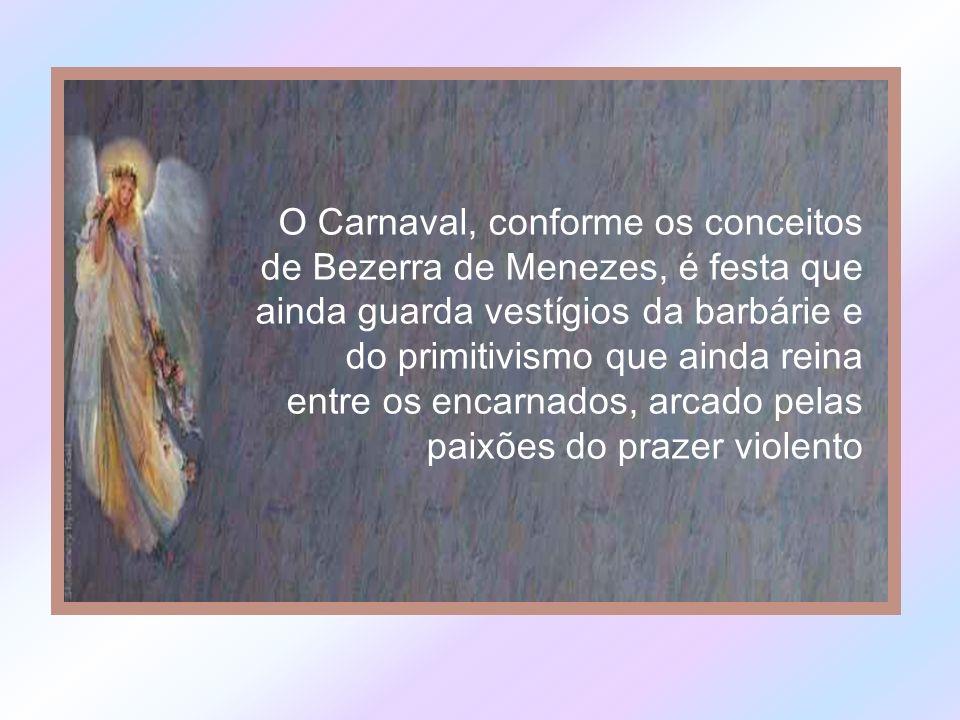 Texto editado da Revista Visão Espírita (Março 2000) e do artigo O Espírita e o Carnaval de Pedro Fegundes Azevedo A tarefa da Doutrina Espírita é esclarecer.