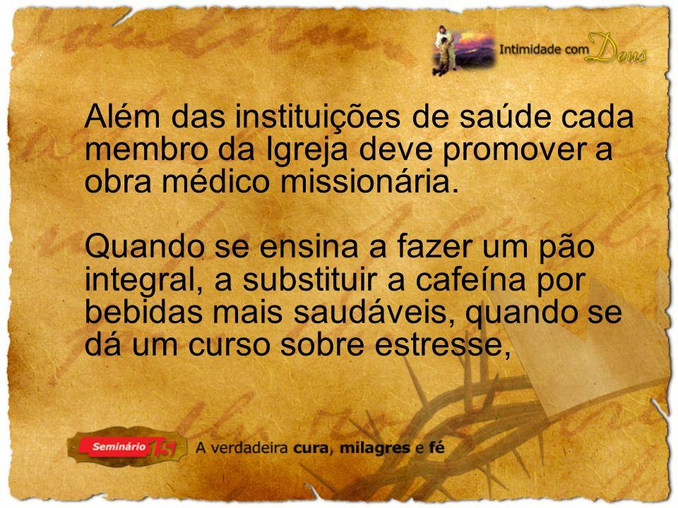 Além das instituições de saúde cada membro da Igreja deve promover a obra médico missionária. Quando se ensina a fazer um pão integral, a substituir a