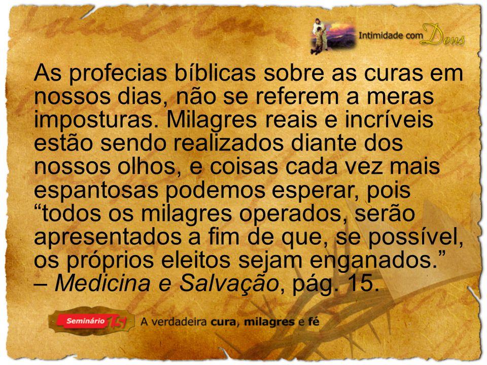 As profecias bíblicas sobre as curas em nossos dias, não se referem a meras imposturas. Milagres reais e incríveis estão sendo realizados diante dos n