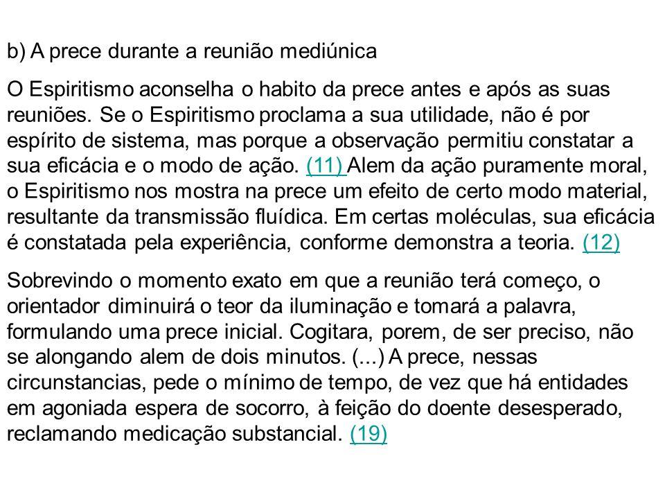 b) A prece durante a reunião mediúnica O Espiritismo aconselha o habito da prece antes e após as suas reuniões.