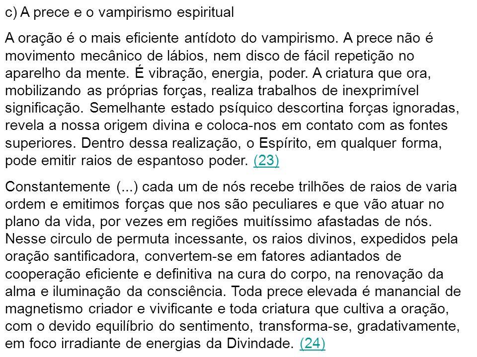 c) A prece e o vampirismo espiritual A oração é o mais eficiente antídoto do vampirismo.