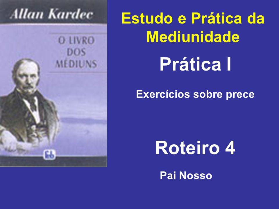 Estudo e Prática da Mediunidade Prática I Roteiro 4 Exercícios sobre prece Pai Nosso