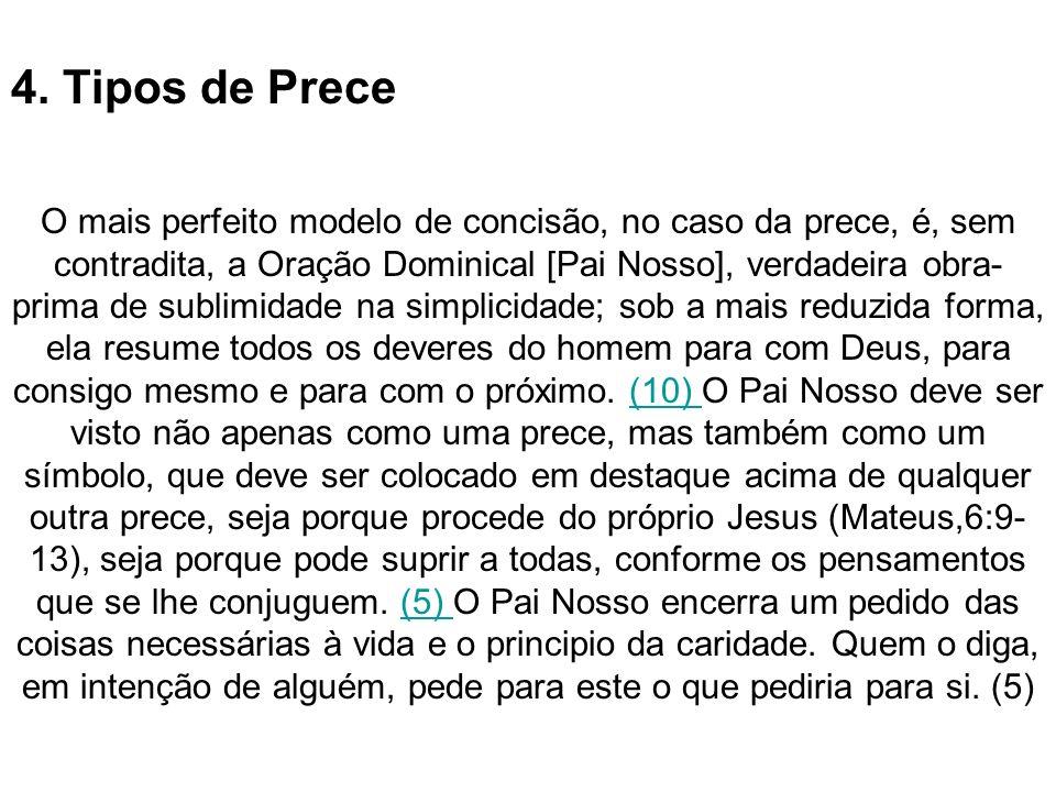 4. Tipos de Prece O mais perfeito modelo de concisão, no caso da prece, é, sem contradita, a Oração Dominical [Pai Nosso], verdadeira obra- prima de s