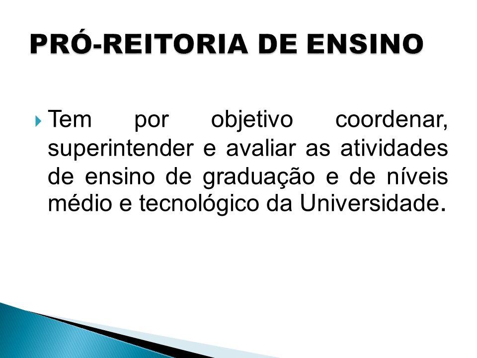 Tem por objetivo coordenar, superintender e avaliar as atividades de ensino de graduação e de níveis médio e tecnológico da Universidade.