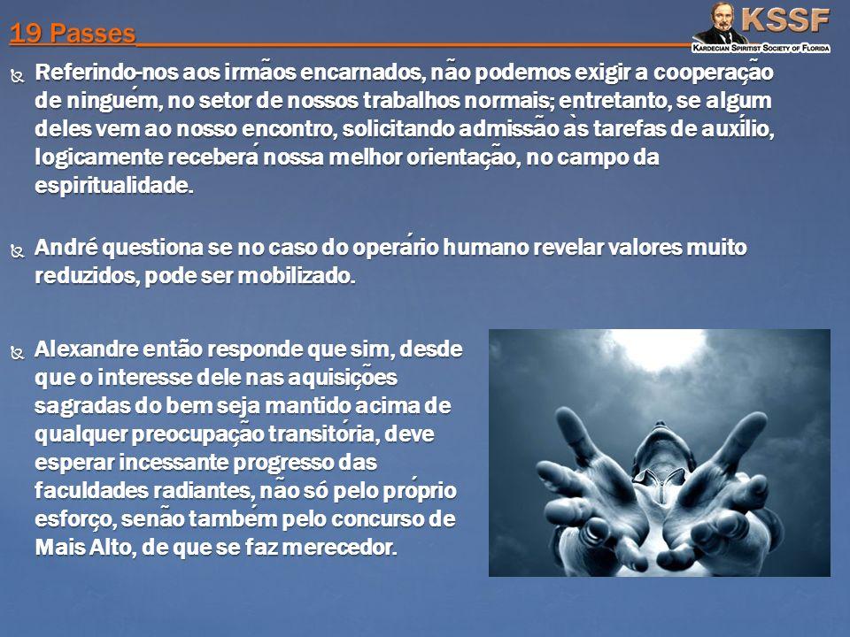Referindo-nos aos irma ̃ os encarnados, na ̃ o podemos exigir a cooperac ̧ a ̃ o de ninguem, no setor de nossos trabalhos normais; entretanto, se algu