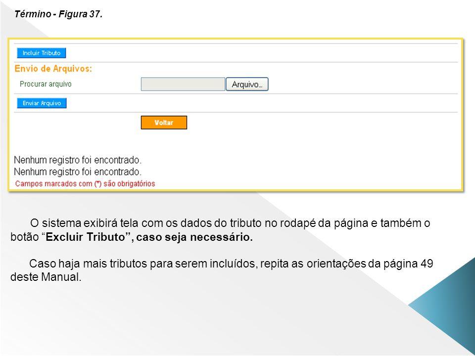 Término - Figura 37. O sistema exibirá tela com os dados do tributo no rodapé da página e também o botão Excluir Tributo, caso seja necessário. Caso h
