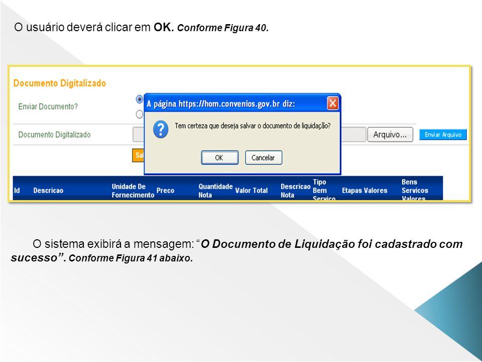 O usuário deverá clicar em OK. Conforme Figura 40. O sistema exibirá a mensagem: O Documento de Liquidação foi cadastrado com sucesso. Conforme Figura