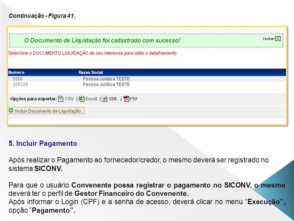 Continuação - Figura 41. 5. Incluir Pagamento Após realizar o Pagamento ao fornecedor/credor, o mesmo deverá ser registrado no sistema SICONV. Para qu